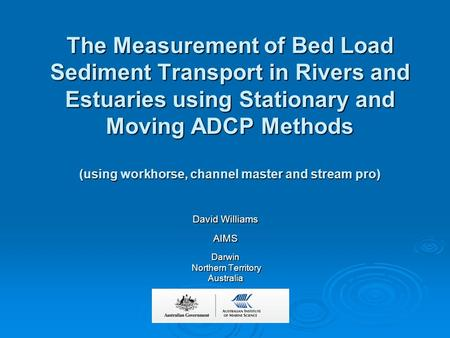The Measurement of Bed Load Sediment Transport in Rivers and Estuaries using Stationary and Moving ADCP Methods (using workhorse, channel master and stream.