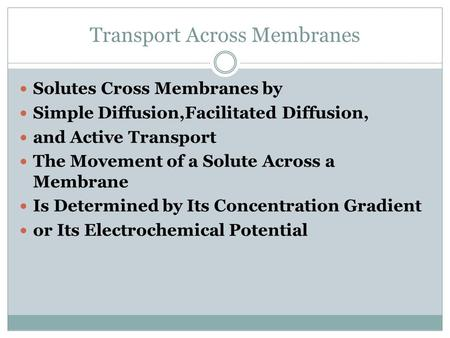 Transport Across Membranes Solutes Cross Membranes by Simple Diffusion,Facilitated Diffusion, and Active Transport The Movement of a Solute Across a Membrane.