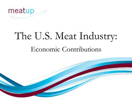 The U.S. Meat Industry: Economic Contributions. Economic Impact Meat and poultry are the largest sector of U.S. agriculture. In 2008, meat and poultry.