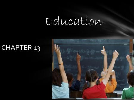 CHAPTER 13 Education. HOW EDUCATION HAS CHANGED Education and Schooling Education—a social institution that transmits attitudes, knowledge, beliefs,