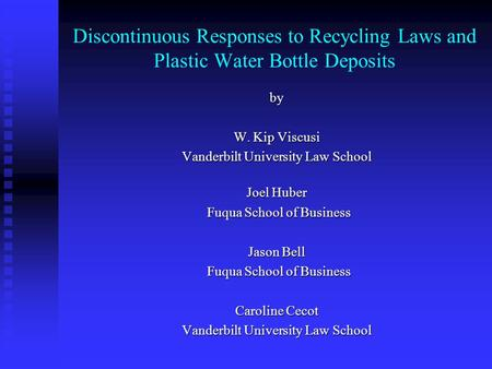 Discontinuous Responses to Recycling Laws and Plastic Water Bottle Deposits by W. Kip Viscusi Vanderbilt University Law School Joel Huber Fuqua School.