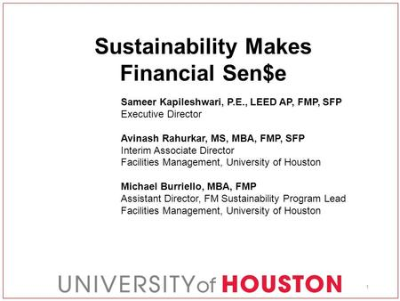 Sustainability Makes Financial Sen$e Sameer Kapileshwari, P.E., LEED AP, FMP, SFP Executive Director Avinash Rahurkar, MS, MBA, FMP, SFP Interim Associate.