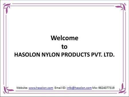 Welcome to HASOLON NYLON PRODUCTS PVT. LTD. Website:   ID: Mo: