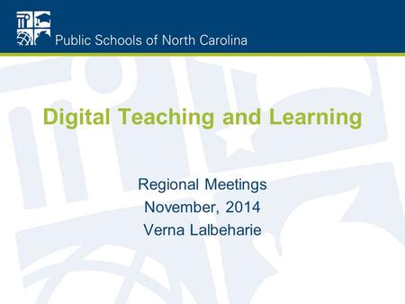 Digital Teaching and Learning Regional Meetings November, 2014 Verna Lalbeharie.