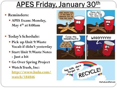 APES Friday, January 30 th Reminders: APES Exam: Monday, May 4 th at 8:00am Today's Schedule: Pick up Unit 9: <strong>Waste</strong> Vocab if didn't yesterday Start Unit.