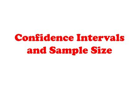 Confidence Intervals and Sample Size. Estimates Properties of Good Estimators Estimator must be an unbiased estimator. The expected value or mean of.