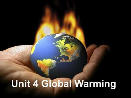 Unit 4 Global Warming. Now let's learn more about global warming 1.If global warming is real, why is it so cold ? 2.What's the proof that global warming.