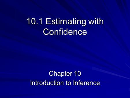 10.1 Estimating with Confidence Chapter 10 Introduction to Inference.
