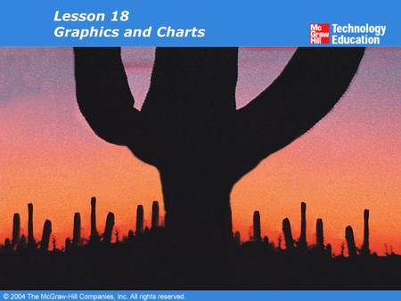 Lesson 18 Graphics and Charts. Overview Insert clip art. Move and format clip art. Create WordArt. Create text boxes. Create shapes. Creating diagrams.