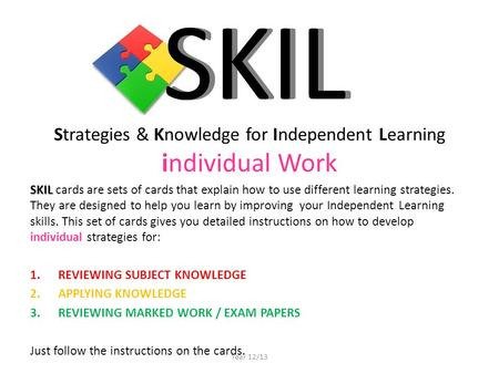 Strategies & Knowledge for Independent Learning individual Work SKIL SKIL cards are sets of cards that explain how to use different learning strategies.