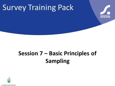 Survey Training Pack Session 7 – Basic Principles of Sampling.