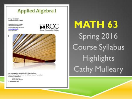 MATH 63 Spring 2016 Course Syllabus Highlights Cathy Mulleary.