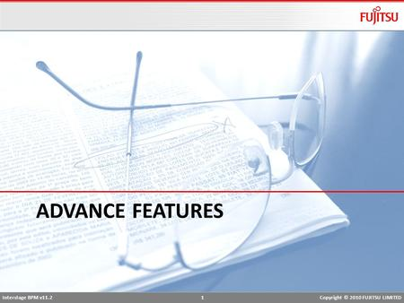 Interstage BPM v11.2 1Copyright © 2010 FUJITSU LIMITED ADVANCE FEATURES.
