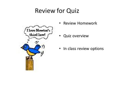 Review for Quiz Review Homework Quiz overview In class review options.