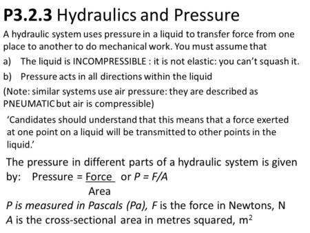P3.2.3 Hydraulics and Pressure A hydraulic system uses pressure in a liquid to transfer force from one place to another to do mechanical work. You must.