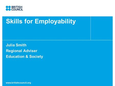 Skills for Employability Julia Smith Regional Adviser Education & Society.