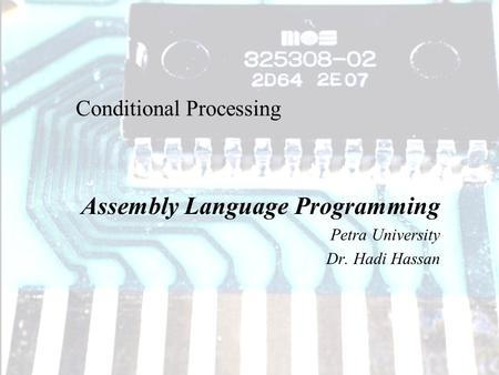 Assembly Language Programming Petra University Dr. Hadi Hassan Conditional Processing.
