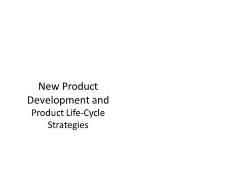 New Product Development and Product Life-Cycle Strategies.