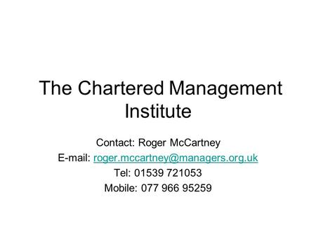 The Chartered Management Institute Contact: Roger McCartney   Tel: 01539 721053 Mobile: