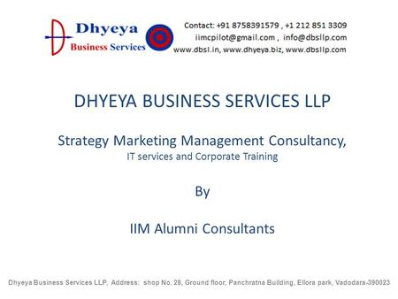 DHYEYA BUSINESS SERVICES LLP Strategy Marketing Management Consultancy, IT services and Corporate Training By IIM Alumni Consultants Dhyeya Business Services.