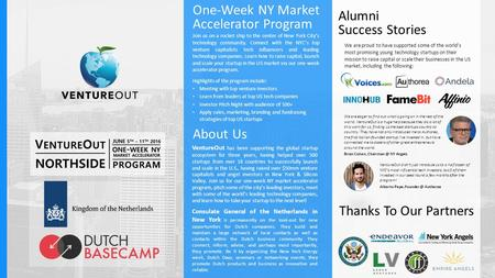 About Us One-Week NY Market Accelerator Program VentureOut has been supporting the global startup ecosystem for three years, having helped over 500 startups.