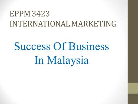 EPPM 3423 INTERNATIONAL MARKETING Success Of Business In Malaysia.