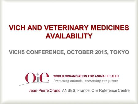 1 VICH AND VETERINARY MEDICINES AVAILABILITY VICH5 CONFERENCE, OCTOBER 2015, TOKYO VICH AND VETERINARY MEDICINES AVAILABILITY VICH5 CONFERENCE, OCTOBER.