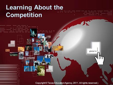 Learning About the Competition Copyright © Texas Education Agency, 2011. All rights reserved. )