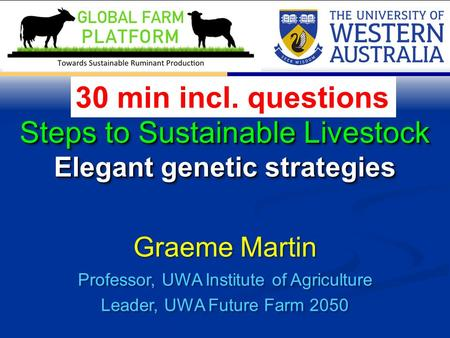 Graeme Martin Professor, UWA Institute of Agriculture Leader, UWA Future Farm 2050 Graeme Martin Professor, UWA Institute of Agriculture Leader, UWA Future.