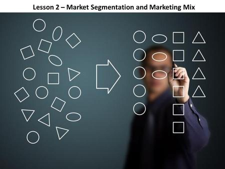 Lesson 2 – Market Segmentation and Marketing Mix.