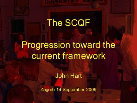 The SCQF Progression toward the current framework John Hart Zagreb 14 September 2009.