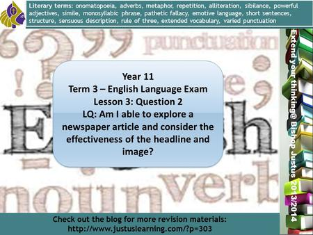 Miss L. Hamilton Extend your Bishop Justus 2013/2014 Year 11 Term 3 – English Language Exam Lesson 3: Question 2 LQ: Am I able to explore a newspaper.