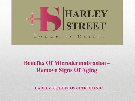 Benefits Of Microdermabrasion – Remove Signs Of Aging HARLEY STREET COSMETIC CLINIC HARLEY STREET C O S M E T I C C L I N I C.