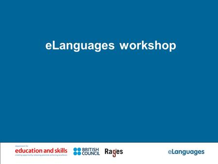 ELanguages workshop. Agenda Part 1: IntroductionIntroduction Part 2: Exploration of eLanguagesExploration of eLanguages Part 3: Your personal pageYour.
