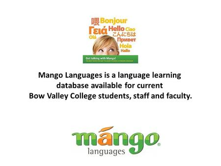Mango Languages is a language learning database available for current Bow Valley College students, staff and faculty.