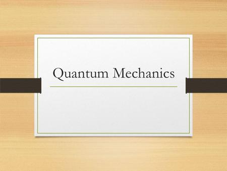 Quantum Mechanics. Quantum Mechanical Model of the Atom This is the current model of the atom (…ish) Also includes an electron cloud Electrons are moving.