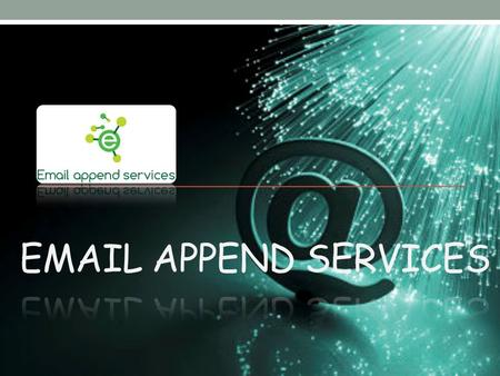 Email Appending Email appending is a pre-requisite for developing e-mail marketing success; it creates multi-channel touch indicate connect to customers.