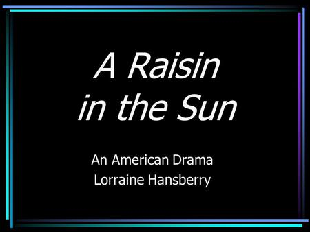 A Raisin in the Sun An American Drama Lorraine Hansberry.