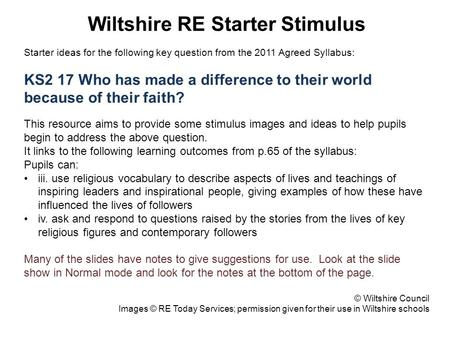 Wiltshire RE Starter Stimulus Starter ideas for the following key question from the 2011 Agreed Syllabus: KS2 17 Who has made a difference to their world.