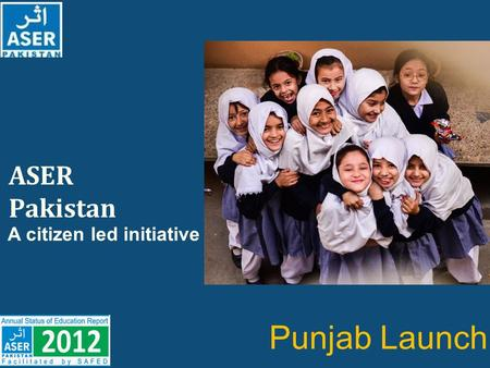 ASER Pakistan A citizen led initiative Punjab Launch.