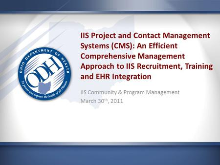 IIS Project and Contact Management Systems (CMS): An Efficient Comprehensive Management Approach to IIS Recruitment, Training and EHR Integration IIS Community.