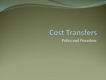 Policy and Procedure. Definition A cost transfer is the reassignment of a previously incurred expense from one account to another Transfers are considered.