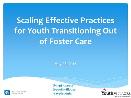 Scaling Effective Practices for Youth Transitioning Out of Foster Care May  #aypfevents.
