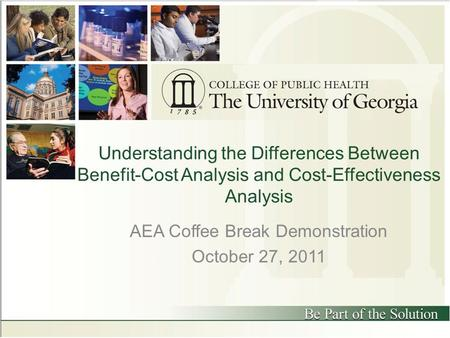 Understanding the Differences Between Benefit-Cost Analysis and Cost-Effectiveness Analysis AEA Coffee Break Demonstration October 27, 2011.