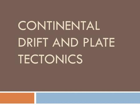 CONTINENTAL DRIFT AND PLATE TECTONICS. The Onion Earth  For thousands of years it was a mystery why the continents seemed to move  It was only in the.