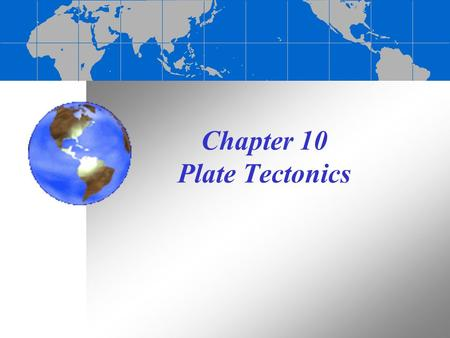 Chapter 10 Plate Tectonics. Continental Drift One scientist who looked at the continents as pieces of a puzzle was Alfred Wegener. He was the first to.