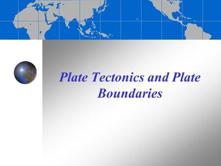 Plate Tectonics and Plate Boundaries. Continental drift Alfred Wegener, a German meteorologist and geophysicist, was the first to advance the idea of.