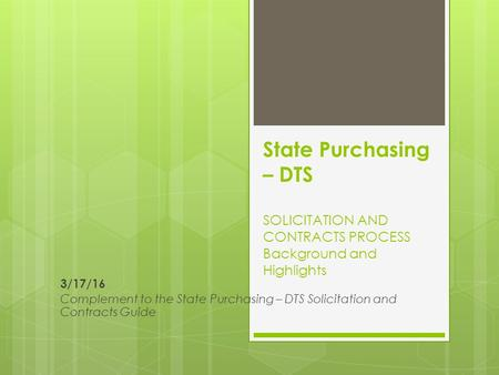 State Purchasing – DTS SOLICITATION AND CONTRACTS PROCESS Background and Highlights 3/17/16 Complement to the State Purchasing – DTS Solicitation and Contracts.