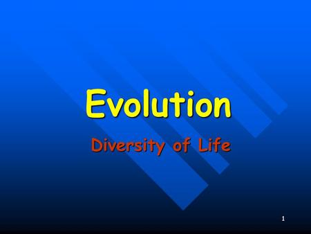 1 Evolution Diversity of Life. Evolution biological change by which descendants come to differ from their ancestors. biological change by which descendants.