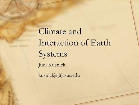 Climate and Interaction of Earth Systems Judi Kusnick